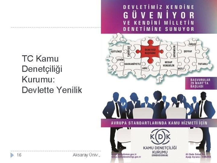 TC Kamu Denetçiliği Kurumu: Devlette Yenilik 16 Aksaray Üniv. , İşletme Bölümü, ISLT 318