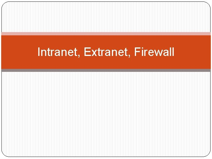 Intranet, Extranet, Firewall