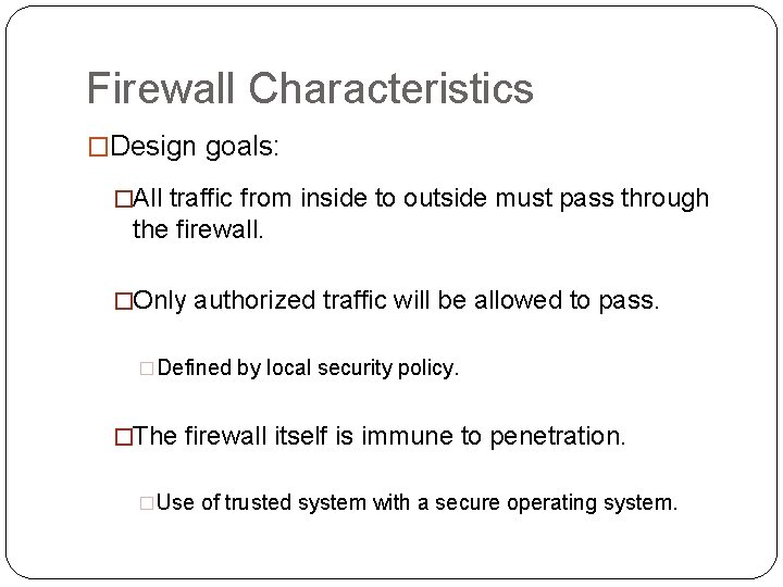 Firewall Characteristics �Design goals: �All traffic from inside to outside must pass through the