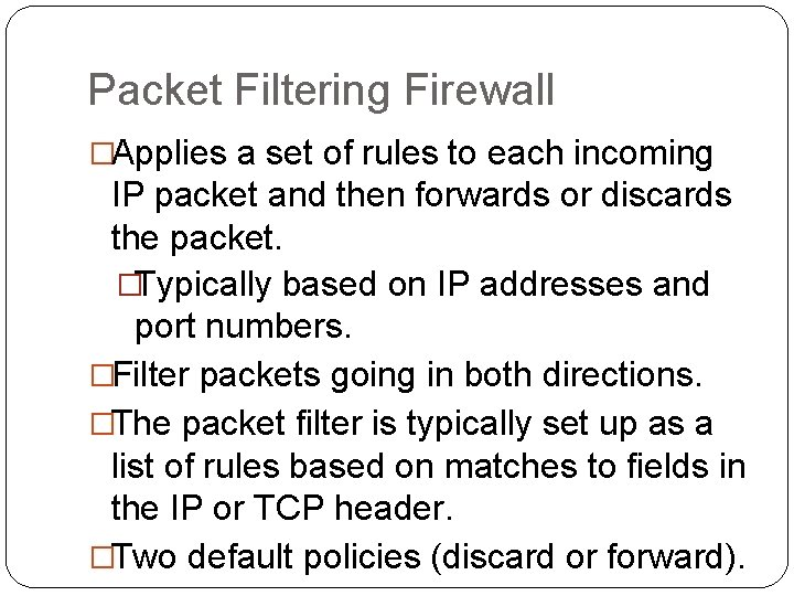Packet Filtering Firewall �Applies a set of rules to each incoming IP packet and