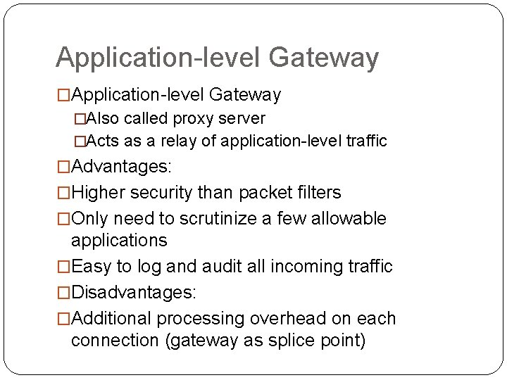 Application-level Gateway �Also called proxy server �Acts as a relay of application-level traffic �Advantages: