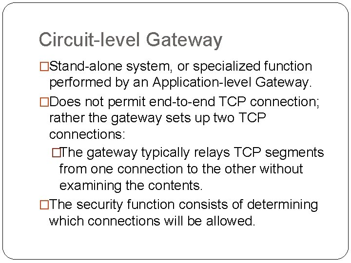 Circuit-level Gateway �Stand-alone system, or specialized function performed by an Application-level Gateway. �Does not