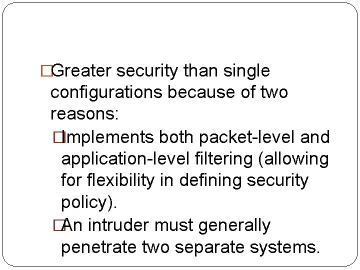 �Greater security than single configurations because of two reasons: �Implements both packet-level and application-level