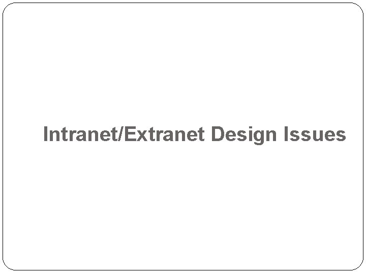 Intranet/Extranet Design Issues