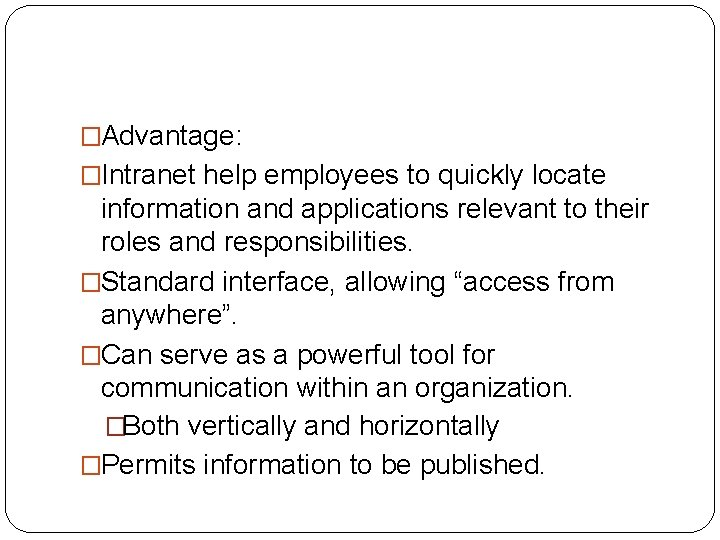 �Advantage: �Intranet help employees to quickly locate information and applications relevant to their roles