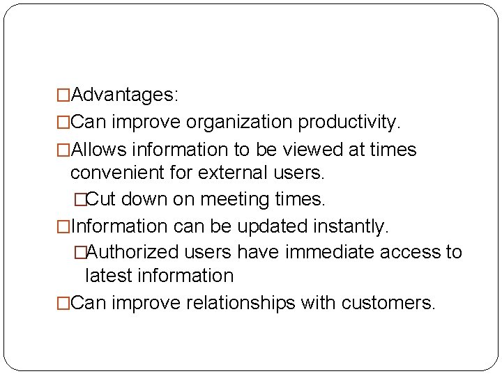 �Advantages: �Can improve organization productivity. �Allows information to be viewed at times convenient for