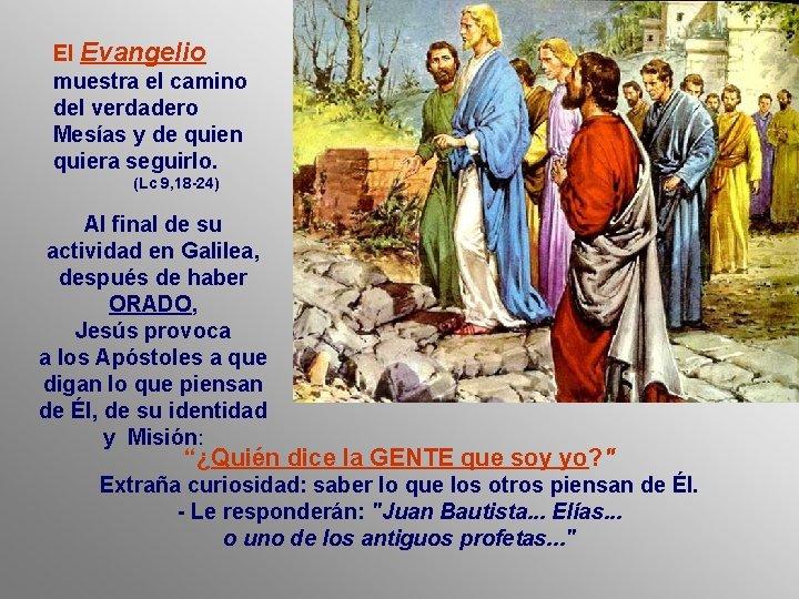 El Evangelio muestra el camino del verdadero Mesías y de quien quiera seguirlo. (Lc
