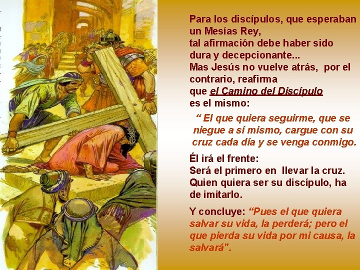 Para los discípulos, que esperaban un Mesías Rey, tal afirmación debe haber sido dura