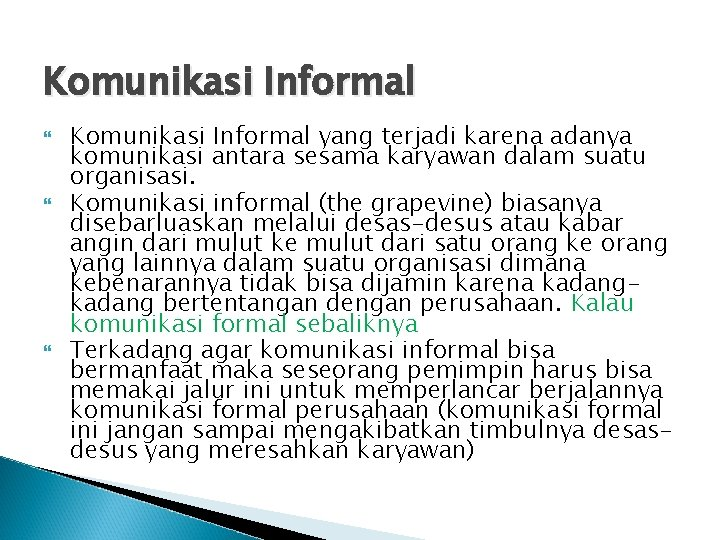 Komunikasi Informal Komunikasi Informal yang terjadi karena adanya komunikasi antara sesama karyawan dalam suatu