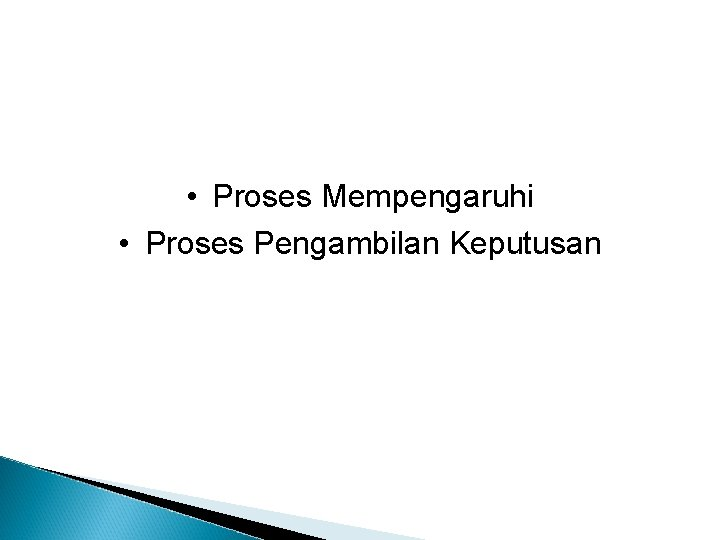 • Proses Mempengaruhi • Proses Pengambilan Keputusan Proses Organisasi 2/10