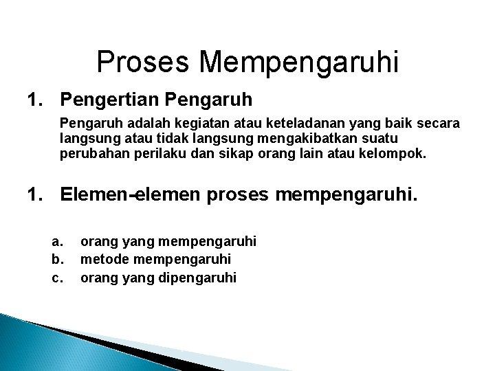 Proses Mempengaruhi 1. Pengertian Pengaruh adalah kegiatan atau keteladanan yang baik secara langsung atau