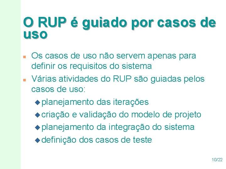 O RUP é guiado por casos de uso n n Os casos de uso