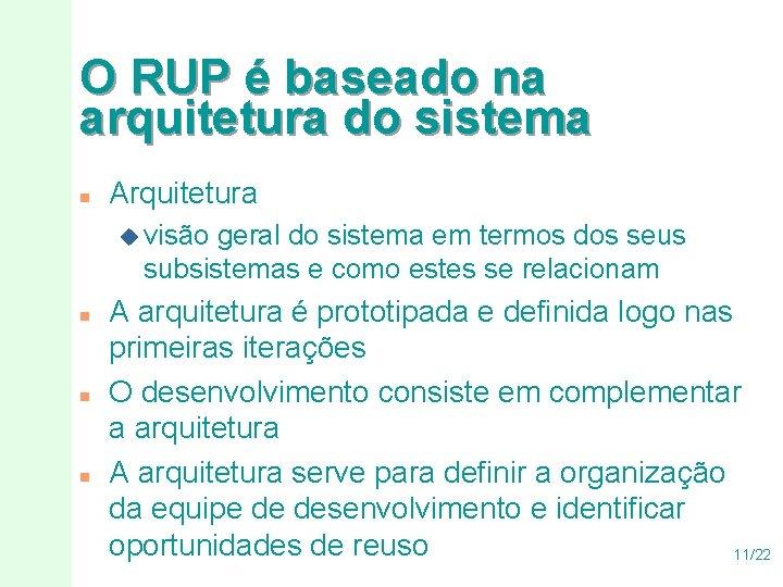 O RUP é baseado na arquitetura do sistema n Arquitetura u visão geral do