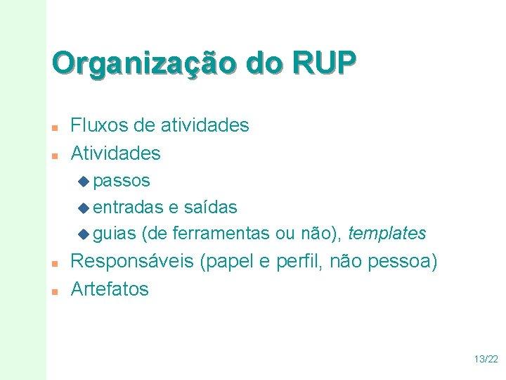 Organização do RUP n n Fluxos de atividades Atividades u passos u entradas e