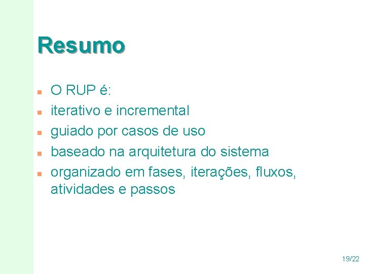 Resumo n n n O RUP é: iterativo e incremental guiado por casos de
