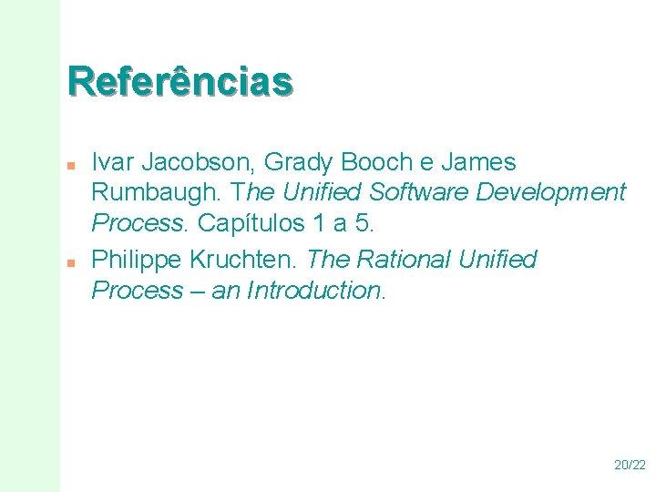 Referências n n Ivar Jacobson, Grady Booch e James Rumbaugh. The Unified Software Development
