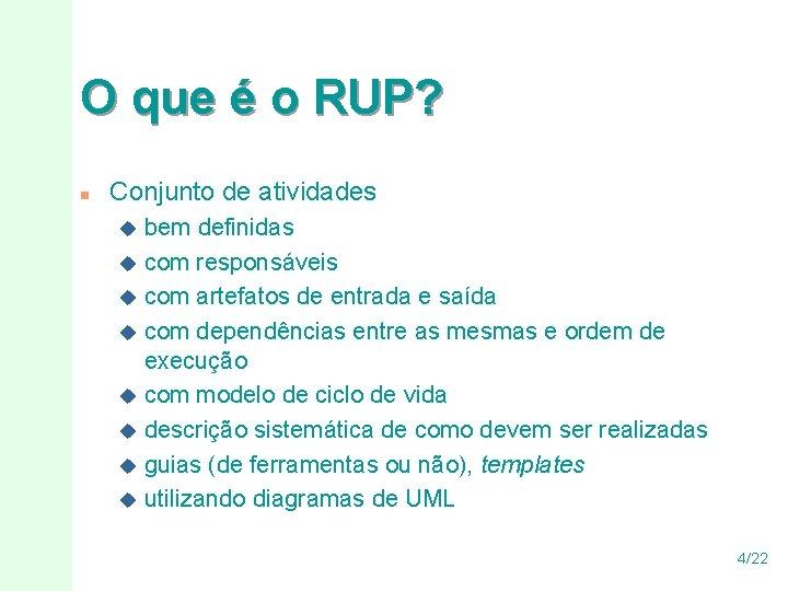 O que é o RUP? n Conjunto de atividades bem definidas u com responsáveis