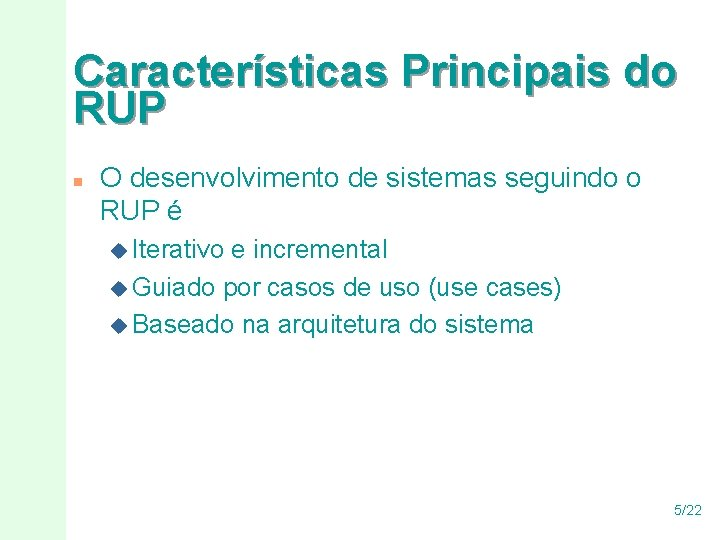 Características Principais do RUP n O desenvolvimento de sistemas seguindo o RUP é u