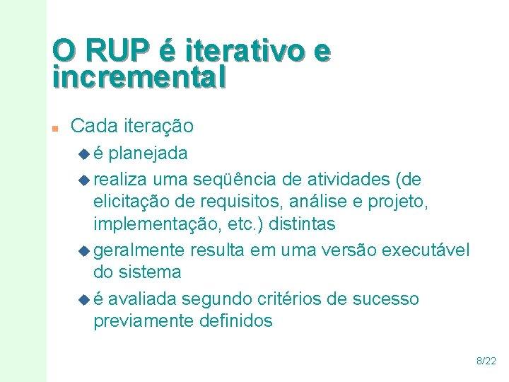 O RUP é iterativo e incremental n Cada iteração ué planejada u realiza uma