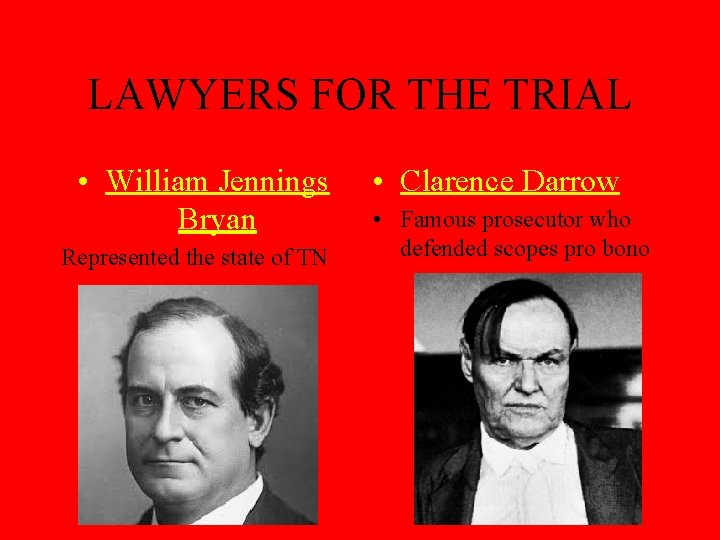 LAWYERS FOR THE TRIAL • William Jennings Bryan Represented the state of TN •