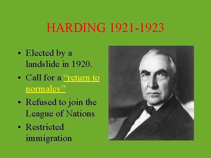 HARDING 1921 -1923 • Elected by a landslide in 1920. • Call for a