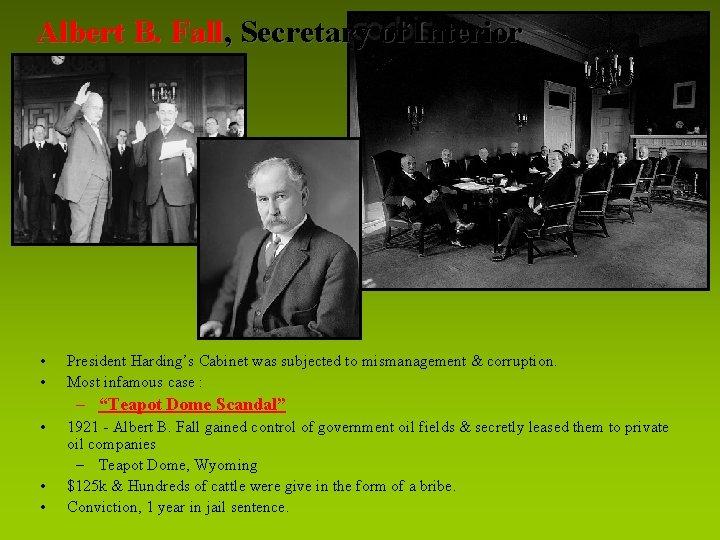 Albert B. Fall, Secretary of Interior • • President Harding's Cabinet was subjected to