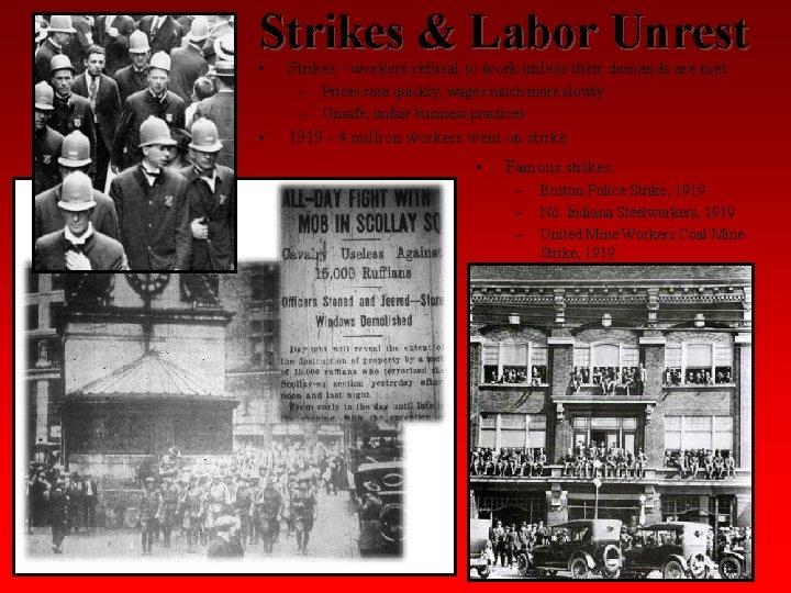 Strikes & Labor Unrest • Strikes - workers refusal to work unless their demands