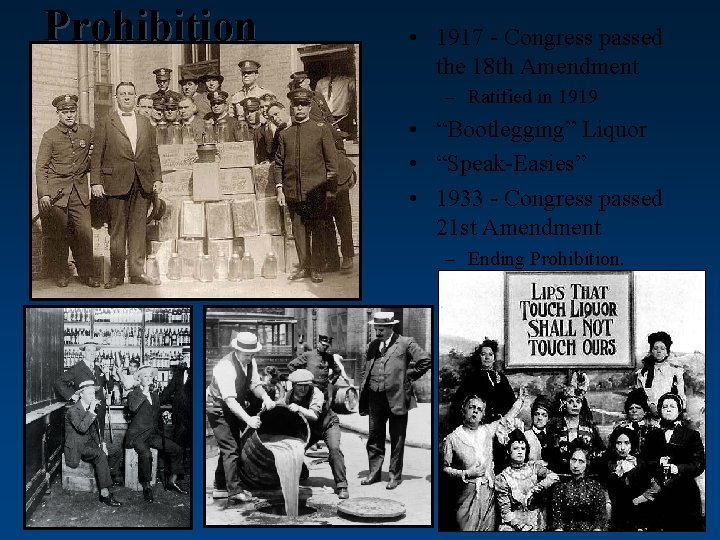 Prohibition • 1917 - Congress passed the 18 th Amendment – Ratified in 1919