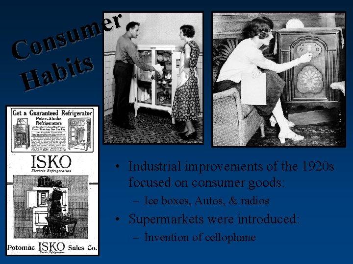 r e m u s n Co ts i b Ha • Industrial improvements