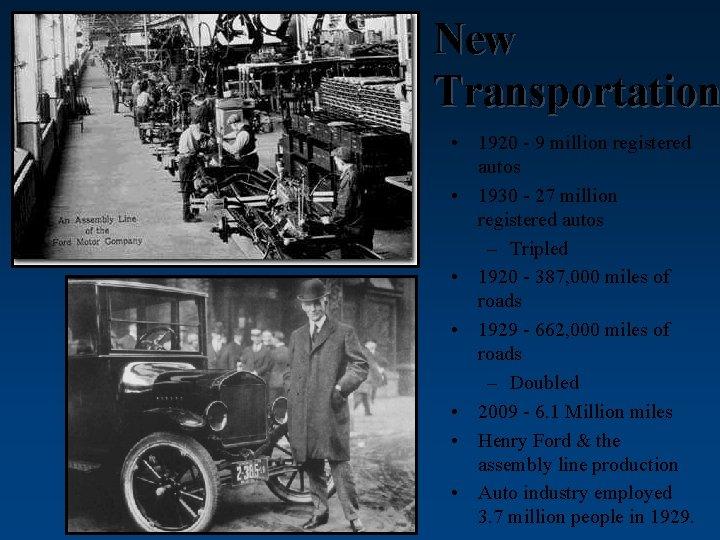 New Transportation • 1920 - 9 million registered autos • 1930 - 27 million