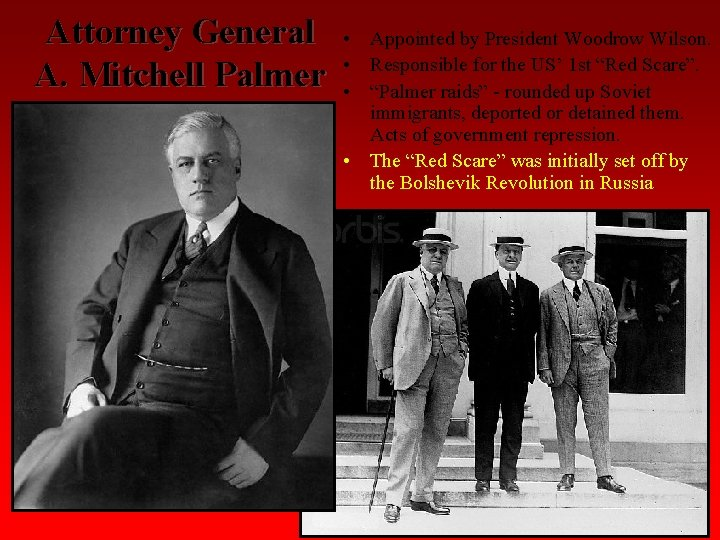 Attorney General A. Mitchell Palmer • Appointed by President Woodrow Wilson. • Responsible for
