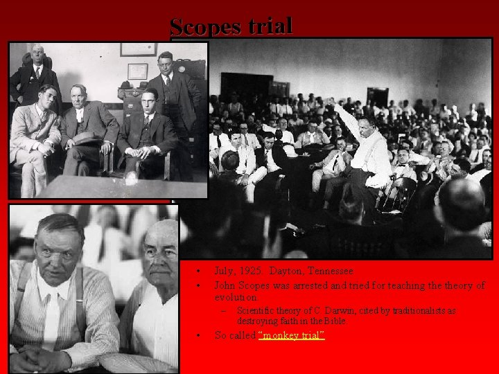 Scopes trial • • July, 1925. Dayton, Tennessee John Scopes was arrested and tried