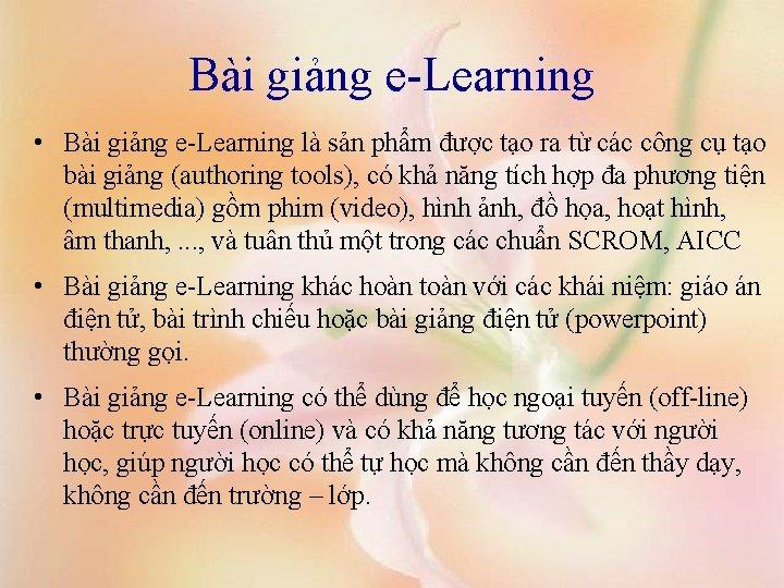 Bài giảng e-Learning • Bài giảng e-Learning là sản phẩm được tạo ra từ