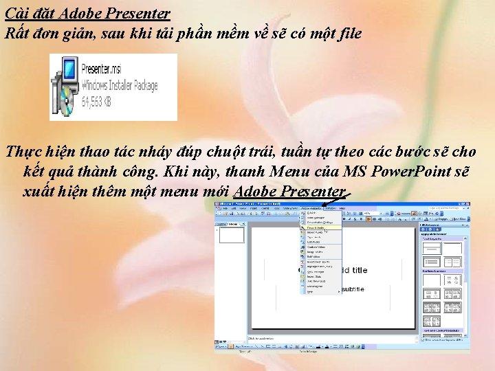 Cài đặt Adobe Presenter Rất đơn giản, sau khi tải phần mềm về sẽ