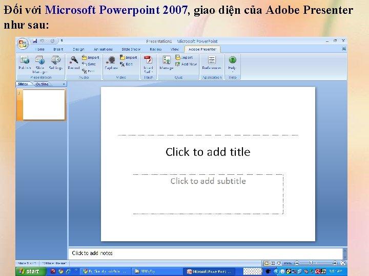 Đối với Microsoft Powerpoint 2007, giao diện của Adobe Presenter như sau: