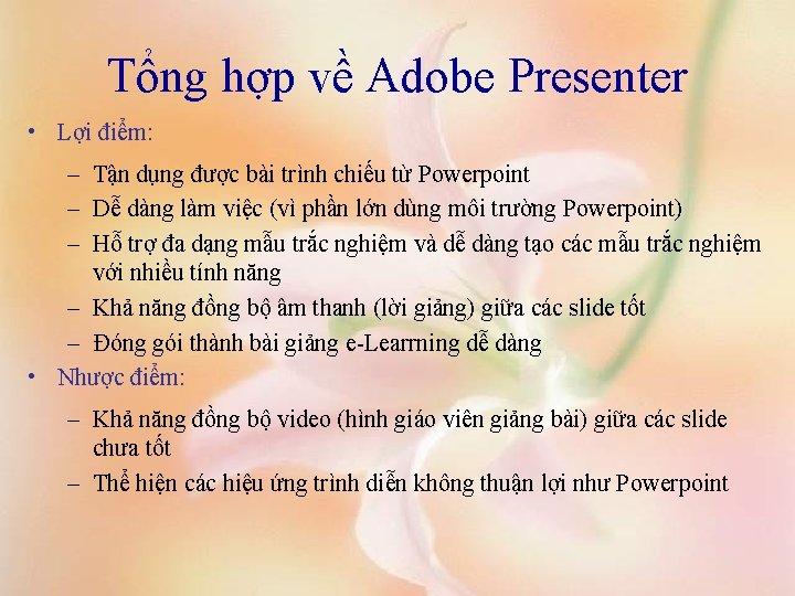 Tổng hợp về Adobe Presenter • Lợi điểm: – Tận dụng được bài trình