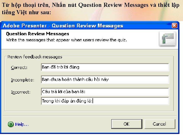 Từ hộp thoại trên, Nhấn nút Question Review Messages và thiết lập tiếng Việt
