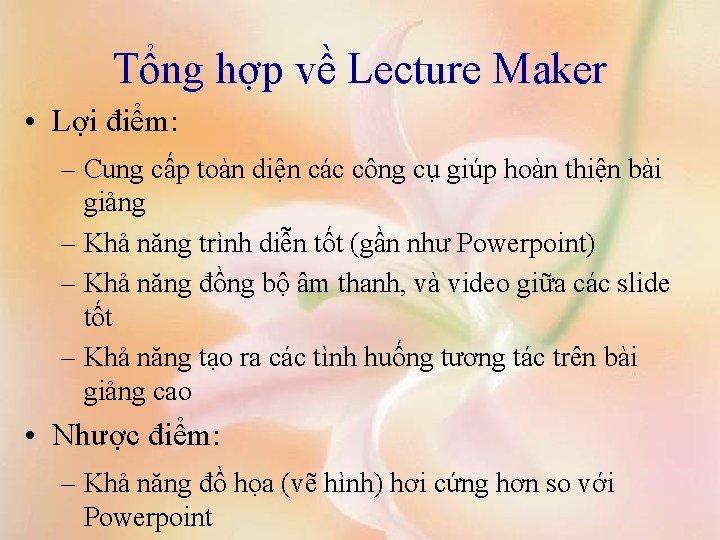 Tổng hợp về Lecture Maker • Lợi điểm: – Cung cấp toàn diện các