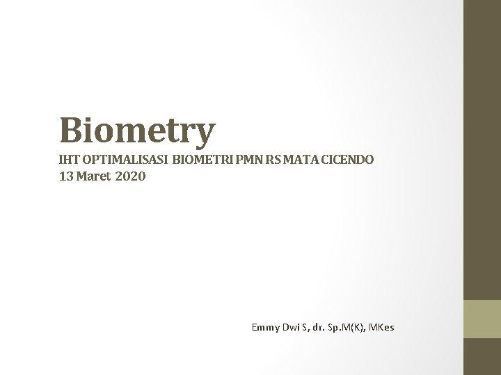Biometry IHT OPTIMALISASI BIOMETRI PMN RS MATA CICENDO 13 Maret 2020 Emmy Dwi S,