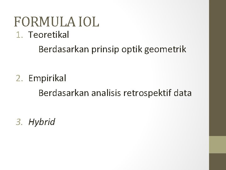 FORMULA IOL 1. Teoretikal Berdasarkan prinsip optik geometrik 2. Empirikal Berdasarkan analisis retrospektif data