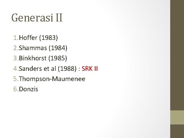 Generasi II 1. Hoffer (1983) 2. Shammas (1984) 3. Binkhorst (1985) 4. Sanders et