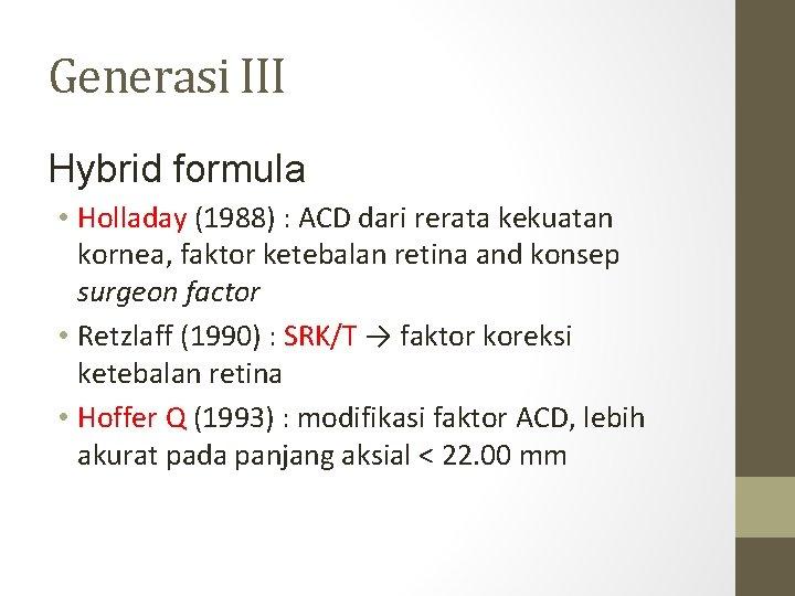 Generasi III Hybrid formula • Holladay (1988) : ACD dari rerata kekuatan kornea, faktor