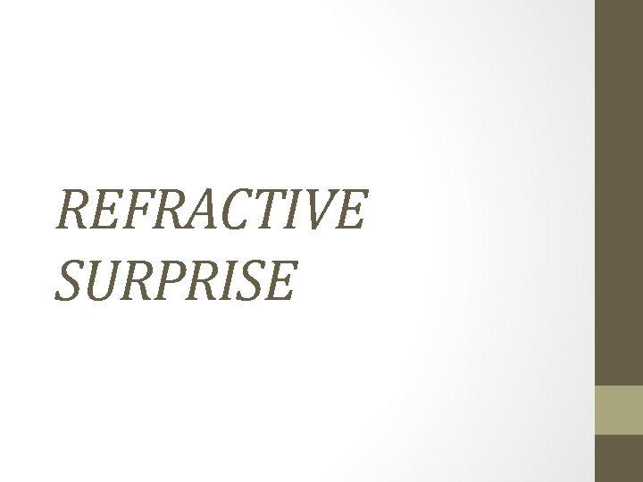 REFRACTIVE SURPRISE