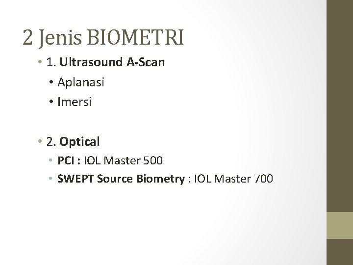 2 Jenis BIOMETRI • 1. Ultrasound A-Scan • Aplanasi • Imersi • 2. Optical