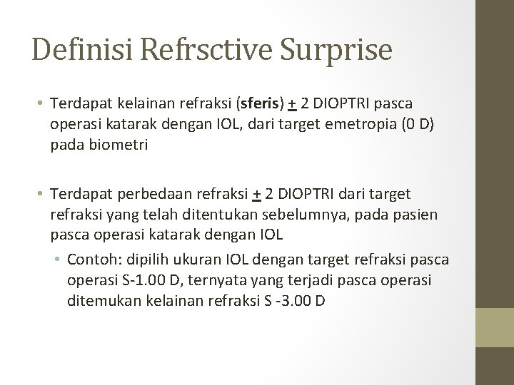 Definisi Refrsctive Surprise • Terdapat kelainan refraksi (sferis) + 2 DIOPTRI pasca operasi katarak