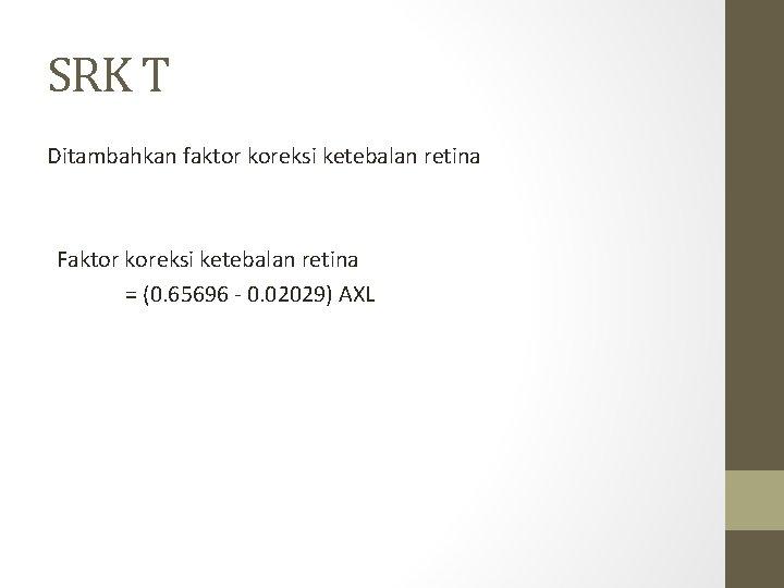 SRK T Ditambahkan faktor koreksi ketebalan retina Faktor koreksi ketebalan retina = (0. 65696