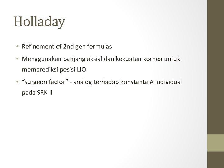 Holladay • Refinement of 2 nd gen formulas • Menggunakan panjang aksial dan kekuatan