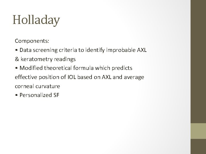 Holladay Components: • Data screening criteria to identify improbable AXL & keratometry readings •