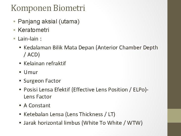 Komponen Biometri • Panjang aksial (utama) • Keratometri • Lain-lain : • Kedalaman Bilik