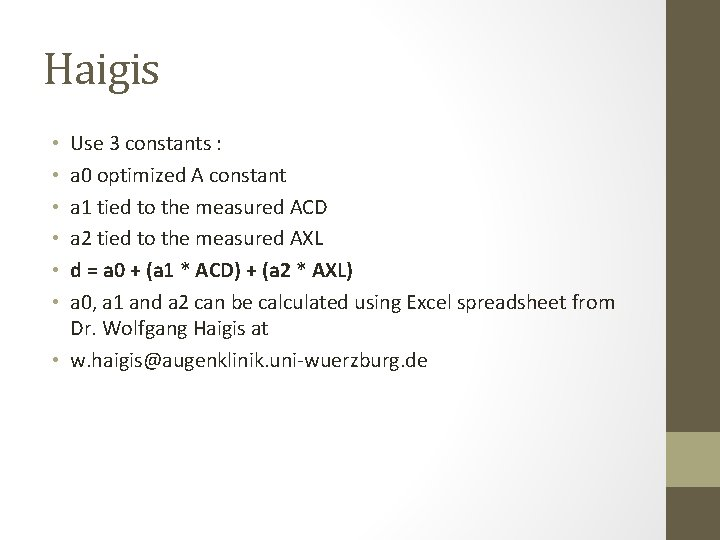 Haigis Use 3 constants : a 0 optimized A constant a 1 tied to